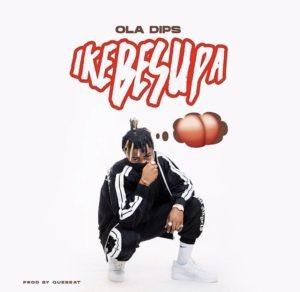 Oladips – Ikebesupa [ Music ]