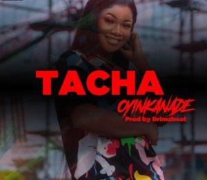 Oyinkanade – Tacha [ Music ]