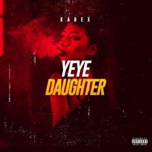Download [Music] Kabex – Yeye Daughter