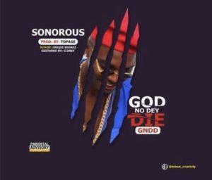 Sonorous – God No Dey Die ( GNDD )