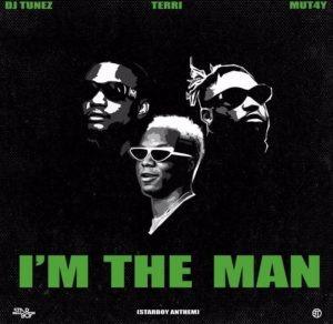 Dj Tunez x Terri x Mut4y – I'M THE MAN