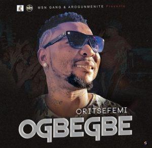 Oritse Femi – Ogbegbe [ Music ]