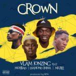 Vlam jonzing – Crown Ft. Mr Bee, Mohbad & Diamond Jimma