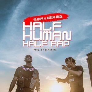Oladips Ft. Akeem Adisa – Half Human Half Rap