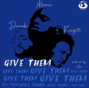 Aloma ft Davido & King98 – Give Them MUSIC
