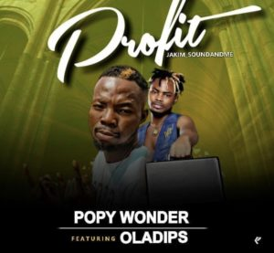 Popy Wonder Ft Oladips – Profit