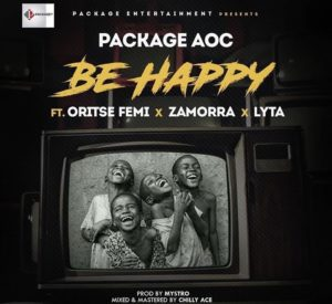 Package Aoc ft Oritse Femi, Lyta & Zamorra – Be Happy