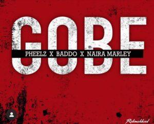 Pheelz – Gobe ft. Olamide x Naira Marley