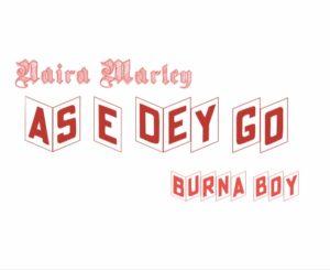 Naira Marley ft Burna Boy – As E Dey Go
