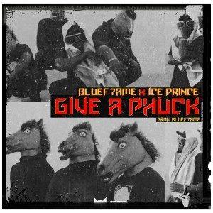Ice Prince Ft. Bluef7ame – Give A Phuck