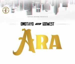 Omotayo ft Idowest – Ara