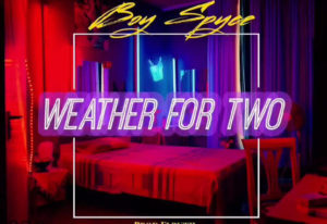 Boy Spyce – Weather For Two ( AUDIO DOWNLOAD