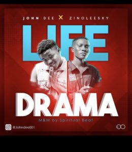 John dee Ft Zinoleesky – Life Drama