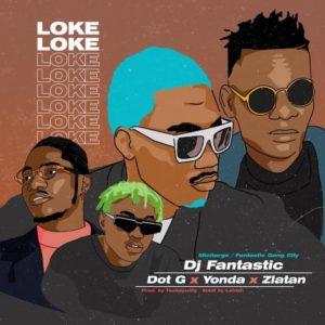 DJ Fantastic Ft. Dot G x Zlatan x Yonda – Loke Loke