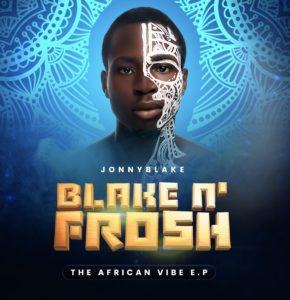 Jonnyblake – Blake N Frosh ( The African Vibe ) Ep Download