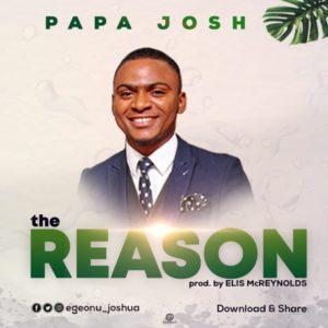 Papa Josh – The Reason