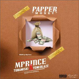 Mprince ft Tunamisky & Yomi blaze – Paper (Money)