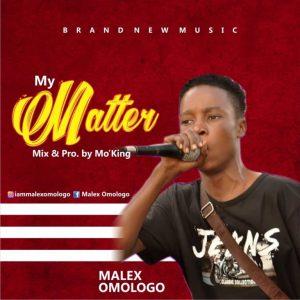 Malex omo ologo – My matter