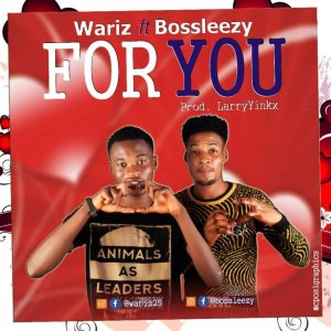 Wariz ft Bossleezy – For You