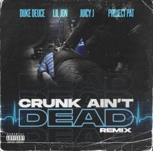 Duke Deuce, Lil Jon & Juicy J – Crunk Ain't Dead (Remix) [feat. Project Pat]