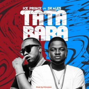 Ice Prince Ft. Skales – Tatabara