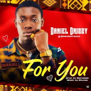 Daniel Drizzy – For You