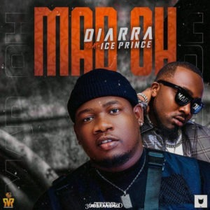 DOWNLOAD MP3: Diarra Ft. Ice Prince – Mad Oh