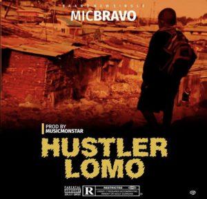 """Download Mp3:- Mic Bravo – """"Hustler Lomo"""""""