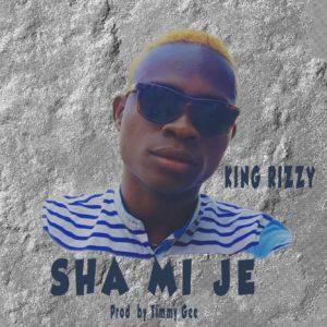 King Rizzy – Sha Mi Je