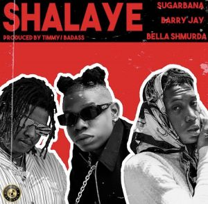 Sugarbana – Shalaye ft Barry Jay, Bella Shmurda