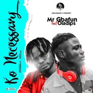 Mr Gbafun Ft Oladips – Ko Necessary