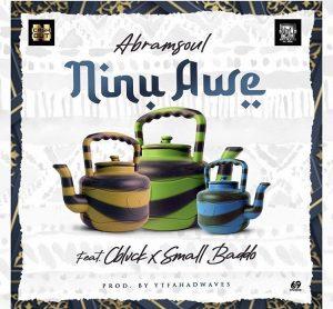 Abramsoul – Ninu Awe ft  C black, Small baddo