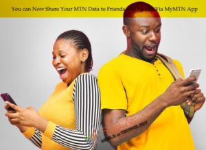 You can Now Share Your MTN Data to Friends and Family Via MyMTN App
