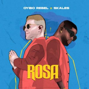 Oyibo Rebel Ft. Skales – Rosa