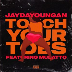 JayDaYoungan Ft. Mulatto – Touch Your Toes