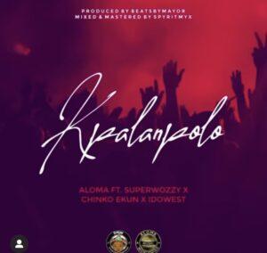 Aloma – Kpalanpolo Ft Superwozzy, Chinko ekun, Idowest
