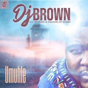 DJ Brown feat Mthunzi & Colours Of Sound – Umuhle