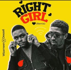 WizAmeen Ft. Deezell – Right Girl (Remix)